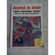 Libro Juventud En Éxtasis, Carlos Cuauhtémoc Sánchez.