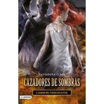 Cazadores De Sombras 6 -la Ciudad Del Fuego Celestial- Libro