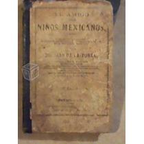 El Amigo De Los Niños Mexicanos ,libro De Tex Antiguo,1895,