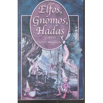 Elfos, Gnomos, Hadas Y Otros Seres Mágicos