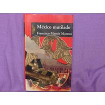Francisco Martín Moreno, México Mutilado, Alfaguara, México.