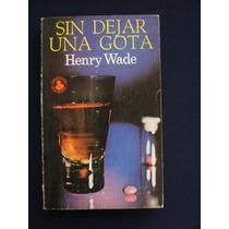 Sin Dejar Una Gota - Henry Wade