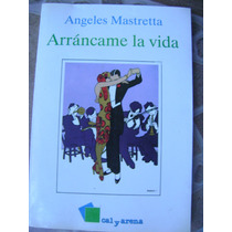 Arrancame La Vida. Angeles Mastretta. $199.