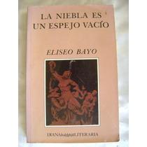 La Niebla Es Un Espejo Vacio. Eliseo Bayo. $139