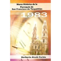 Marco Histórico De La Parroquia De San Francisco Tecpatitlan