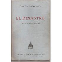 El Desastre. José Vasconcelos. Editorial Jus, México, 1958.