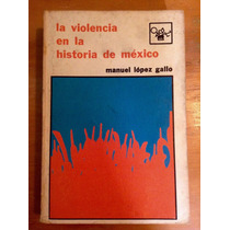 Manuel López Gallo. La Violencia En La Historia De México.