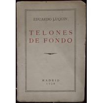 Telones De Fondo - Eduardo Luquín - 1ª Ed., 1928
