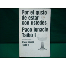 Paco Ignacio Taibo I, Por El Gusto De Estar Con Ustedes.