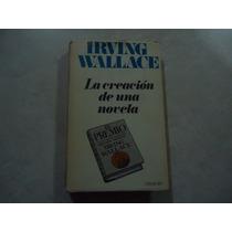 La Creación De Una Novela Autor: Irving Wallace