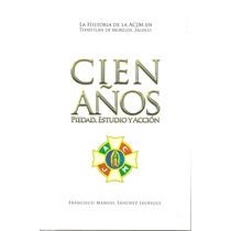 Cien Año De Piedad, Estudio Y Acción. Historia De La Acjm