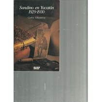 Sandino En Yucatán 1929-1930. Carlos Villanueva Lvm