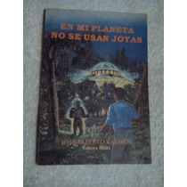 Libro En Mi Planeta No Se Usan Joyas, José Alberto Bachen.