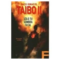Libro Sólo Tu Sombra Fatal,paco Ignacio Taibo Ii