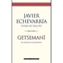 Libro Getsemaní, Javier Echevarría.