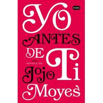 Ebook - Yo Antes De Ti ¿ Jojo Moyes (pdf, Epub Y Mobi)