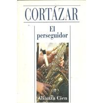 El Perseguidor - Julio Cortazar - Alianza Cien