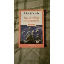 Libro Tus Semillas De Grandeza, John De Abate.