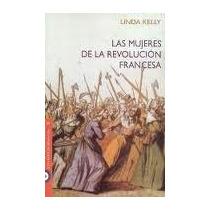 Libro Las Mujeres De La Revolución Francesa, Linda Kelly.
