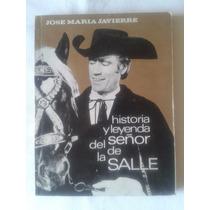 Historia Y Leyenda Del Señor De La Salle. J.m.javierre