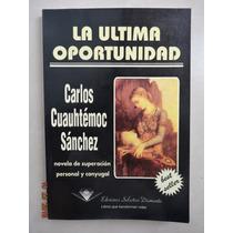 Libro L Última Oportunidad Carlos Cuathémoc Sánchez Buen Edo