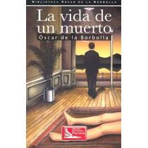 La Vida De Un Muerto - Oscar De La Borbolla - Patria