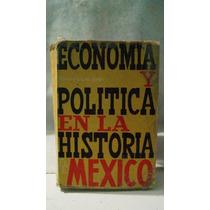 Economia Y Politica En La Historia De Mexico M Lopez Gallo