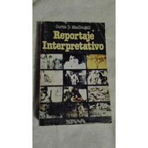 Libro Reportaje Interpretativo, Curtis D. Macdougall.