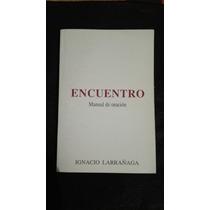 Libro Encuentro Manual De Oración, Igancio Larrañaga.