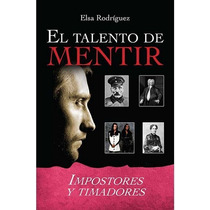 El Talento De Mentir - Impostores Y Timadores Elsa Rogriguez