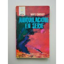 Aniquilación En Serie..... Max Cardiff..... Ciencia Ficción
