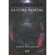 Maze Runner / La Cura Mortal / James Dashner / Lbf