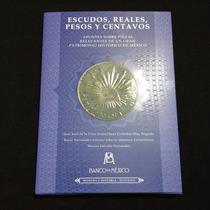 Libro Escudos, Reales, Pesos Y Centavos Banco De México