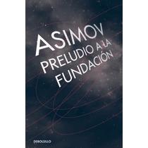 Preludio A La Fundación ... Isaac Asimov