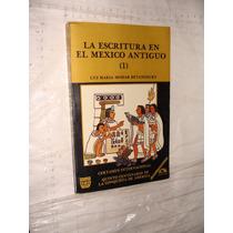 Libro La Escritura En El Mexico Antiguo 1, Luz Maria Mohar ,