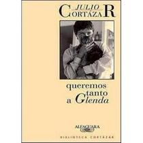 Libro Queremos Tanto A Glenda ~ Julio Cortázar (usado)