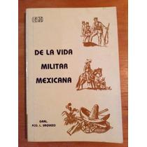 Francisco L. Urquizo. De La Vida Militar Mexicana.