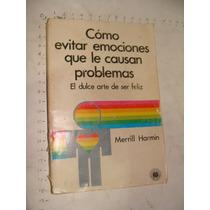 Libro Como Evitar Emociones Que Le Causan Problemas, El Dulc