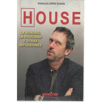 Dr. House La Bondad, La Felicidad Y Otras Reflexiones.