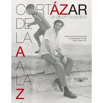 Julio Cortázar De La A A La Z. Album Biográfico. Alfaguara