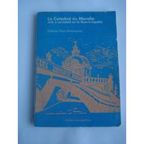 Libro La Catedral De Morelia De 1984 De Gabriel Silva M