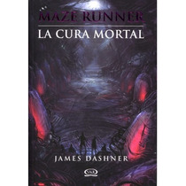 Libro The Maze Runner 3 La Cura Mortal - James Dashner