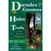 Duendes,gnomos,hadas,troll Y Otros Seres Magicos