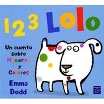1 2 3 Lolo Un Cuento Sobre Numeros Y Colores - Emma Dodd