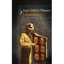 Ebook - Las Reputaciones - Juan Gabriel Vasquez - Pdf Epub