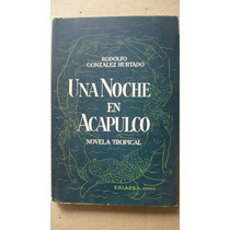 Una Noche En Acapulco. Novela Tropical - R. González Hurtado