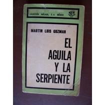 El Águila Y La Serpiente-455 Pág-martín L.guzmán-málaga-mn4