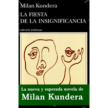 Fiesta De La Insignificancia, La - Milan Kundera / Tusquets