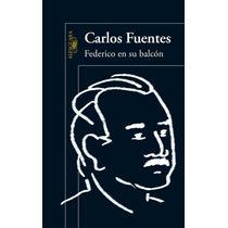 Libro Federico En Su Balcón - Carlos Fuentes