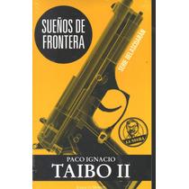 Sueños De Frontera Paco Ignacio Taibo Ii